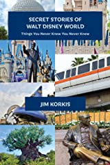 Secret Stories of Walt Disney World: Things You Never Knew You Never Knew Kindle Edition