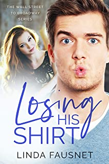 Losing His Shirt (The Wall Street to Broadway Series Book 1)