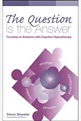 The Question is the Answer: Focusing on Solutions with Cognitive Hypnotherapy(Wordweaving 2) Paperback
