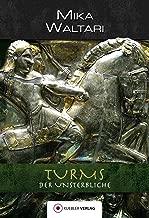 Turms der Unsterbliche (Mika Waltaris historische Romane 3) (German Edition)