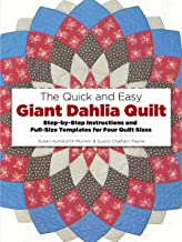 The Quick and Easy Giant Dahlia Quilt: Step-by-Step Instructions and Full-Size Templates for Four Quilt Sizes (Dover Needlework)