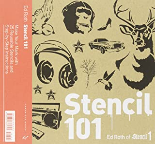 By Ed Roth Stencil 101: Make Your Mark with 25 Reusable Stencils and Step-by-Step Instructions