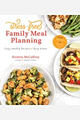 Stress-Free Family Meal Planning: Easy, Healthy Recipes for Busy Homes Kindle Edition