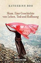 Slum. Eine Geschichte von Leben, Tod und Hoffnung (German Edition)