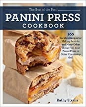 The Best of the Best Panini Press Cookbook: 100 Surefire Recipes for Making Panini--and Many Other Things--on Your Panini ...