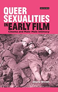 Queer Sexualities in Early Film: Cinema and Male-Male Intimacy (Library of Gender and Popular Culture)