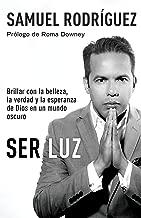 Ser Luz: Brillar con la belleza, la verdad y la esperanza de Dios en un mundo oscuro (Spanish Edition)