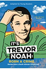It's Trevor Noah: Born a Crime: Stories from a South African Childhood (Adapted for Young Readers) Kindle Edition