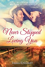 Never Stopped Loving You (Doctors in Love Series Book 1)