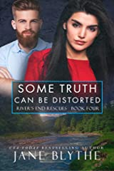 Some Truth Can Be Distorted (River's End Rescues Book 4) Kindle Edition