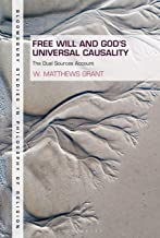 Free Will and God's Universal Causality: The Dual Sources Account (Bloomsbury Studies in Philosophy of Religion)