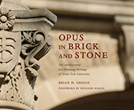 Opus in Brick and Stone: The Architectural and Planning Heritage of Texas Tech University (Grover E. Murray Studies in the American Southwest)