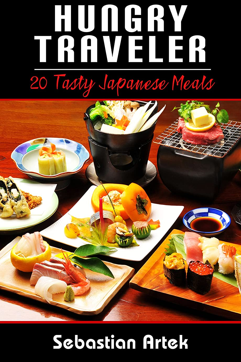経由でブルジョンただやるHungry Traveler: 20 Tasty Japanese Meals (English Edition)