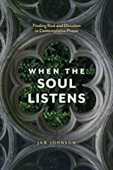 When the Soul Listens: Finding Rest and Direction in Contemplative Prayer Kindle Edition