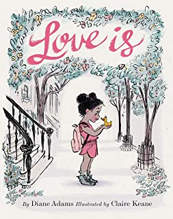 Love Is: (Illustrated Story Book about Caring for Others, Book About Love for Parents and Children, Rhyming Picture Book)