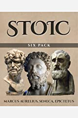 Stoic Six Pack (Illustrated): Meditations of Marcus Aurelius, Golden Sayings, Fragments and Discourses of Epictetus, Letters from a Stoic and The Enchiridion: ... Letters from a Stoic and The Enchiridion Kindle Edition