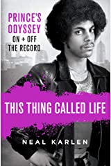 This Thing Called Life: Prince's Odyssey, On and Off the Record Kindle Edition