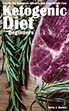 Ketogenic Diet for Beginners: Live by the Ketogenic Lifestyle and Lose Weight Fast