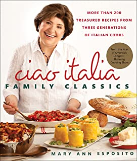 Ciao Italia Family Classics: More than 200 Treasured Recipes from Three Generations of Italian Cooks