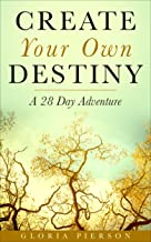 Create Your Own Destiny: A 28 Day Adventure