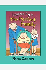 Louanne Pig in The Perfect Family, 2nd Edition (Nancy Carlson's Neighborhood) Kindle Edition