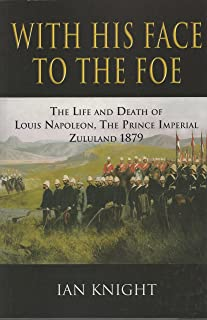 With His Face to the Foe: The Life and Death of Louis Napoleon, The Prince Imperial Zululand 1879