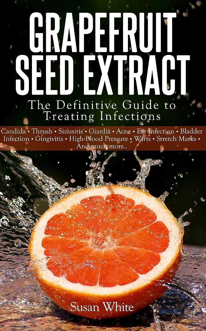 みがきます変装したテセウスGrapefruit Seed Extract - The Definitive Guide to Treating Infections (English Edition)