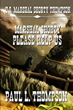 U.S. Marshal Shorty Thompson - Marshal Shorty Please Help Us: Tales of the Old West Book 95 (U.S. Marshal Shorty Thompson:...