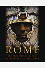 Legions of Rome: The definitive history of every Roman legion Kindle Edition