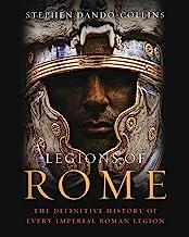 Legions of Rome: The definitive history of every Roman legion