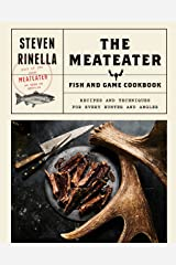 The MeatEater Fish and Game Cookbook: Recipes and Techniques for Every Hunter and Angler Kindle Edition