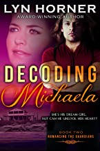 Decoding Michaela: Romancing the Guardians, Book Two