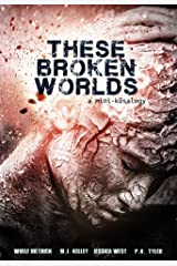 These Broken Worlds: A Mini-Anthology of Flash Fiction Stories Kindle Edition