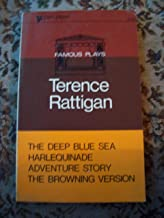 Famous Plays : Terence rattigan 2 volumes Winslow Boy - French without Tears - Flare Path / The Deep blue sea harlequinade - adventure story - the browning version