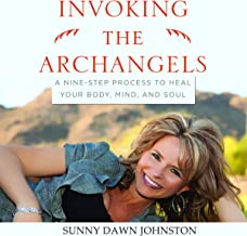 Invoking the Archangels: A Nine-Step Process to Heal Your Body, Mind, and Soul