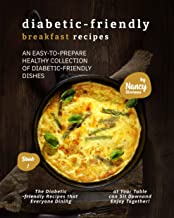 Diabetic-Friendly Breakfast Recipes: An Easy-to-Prepare Healthy Collection of Diabetic-friendly Dishes (Diabetic-Friendly ...