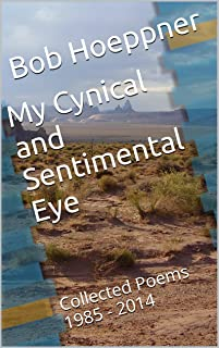 My Cynical and Sentimental Eye: Collected Poems 1985 - 2014 (English Edition)