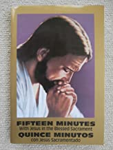 Fifteen Minutes with Jesus in the Blessed Sacrament - Quince Minutos Con Jesus Sacramentado