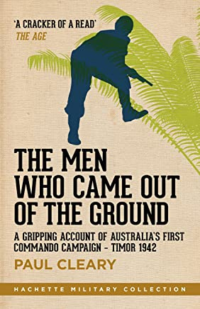 The Men Who Came Out of the Ground: A gripping account of Australia's first commando campaign
