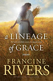 A Lineage of Grace: Biblical Stories of 5 Women in the Lineage of Jesus - Tamar, Rahab, Ruth, Bathsheba, & Mary (Historica...