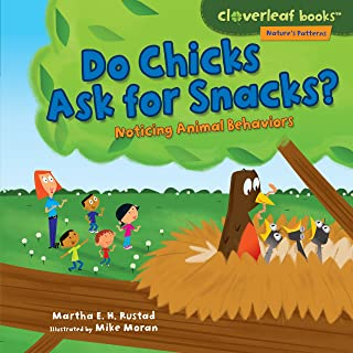 Do Chicks Ask for Snacks?: Noticing Animal Behaviors (Cloverleaf Books ™ — Nature's Patterns)