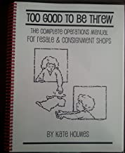 Too Good to be Threw : The Complete Operations Manual for Resale and Consignment Shops