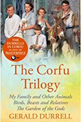 The Corfu Trilogy: My Family and Other Animals; Birds, Beasts and Relatives; and The Garden of the Gods Kindle Edition