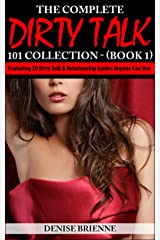 The Complete Dirty Talk 101 Collection - (Book 1): Featuring 20 Dirty Talk & Relationship Guides Anyone Can Use Kindle Edition
