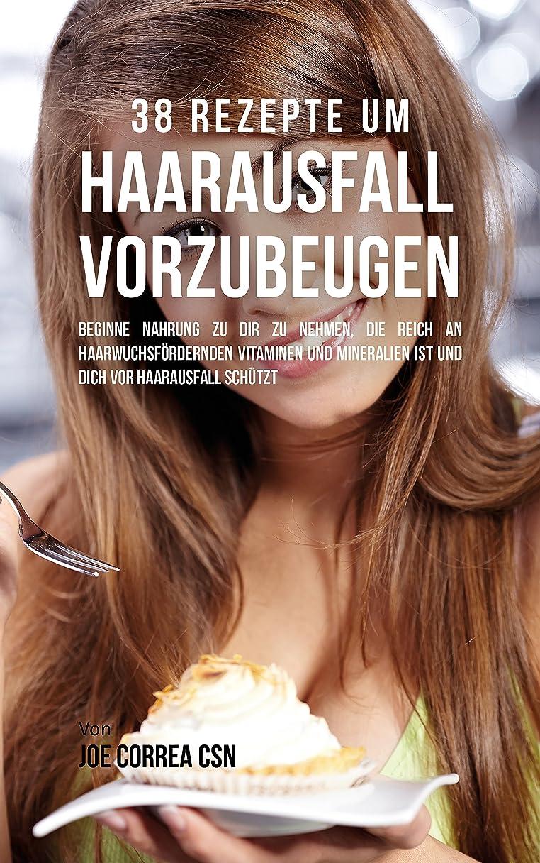 ゴージャス垂直層38 Rezepte um Haarausfall vorzubeugen: Beginne Nahrung zu dir zu nehmen, die reich an haarwuchsf?rdernden Vitaminen und Mineralien ist und dich vor Haarausfall schützt (German Edition)