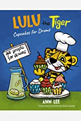 LULU the Tiger Cupcakes for Drums: A Children's Book About Cooking, Friendship, Team Work, and Fulfilling Dreams (Cooking Adventures) Kindle Edition