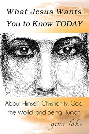 What Jesus Wants You to Know Today: About Himself, Christianity, God, the World, and Being Human (English Edition)
