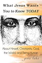What Jesus Wants You to Know Today: About Himself, Christianity, God, the World, and Being Human