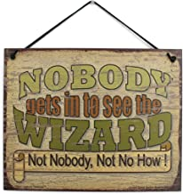 Egbert's Treasures Vintage Style Sign Saying, NOBODY gets in to see the WIZARD Not Nobody, Not No How! Decorative Fun Universal Household Signs from