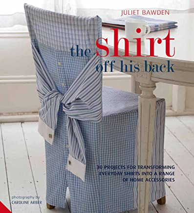 The Shirt off his Back: 30 projects for transforming everyday shirts into a range of home accessories